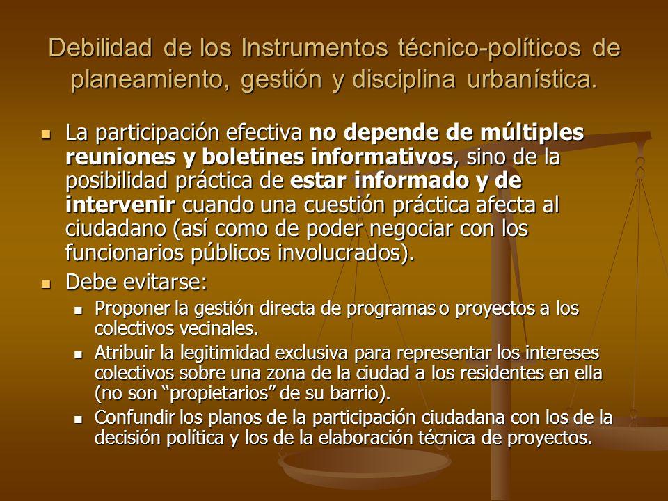 Debilidad de los Instrumentos técnico-políticos de planeamiento, gestión y disciplina urbanística. La participación efectiva no depende de múltiples r
