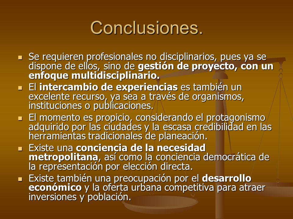 Conclusiones. Se requieren profesionales no disciplinarios, pues ya se dispone de ellos, sino de gestión de proyecto, con un enfoque multidisciplinari