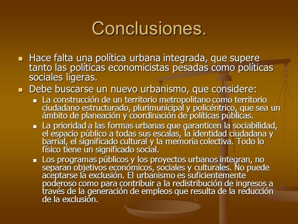 Conclusiones. Hace falta una política urbana integrada, que supere tanto las políticas economicistas pesadas como políticas sociales ligeras. Hace fal