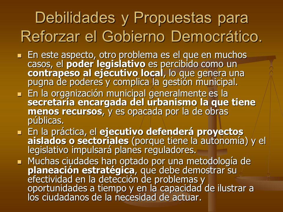 Debilidades y Propuestas para Reforzar el Gobierno Democrático. En este aspecto, otro problema es el que en muchos casos, el poder legislativo es perc