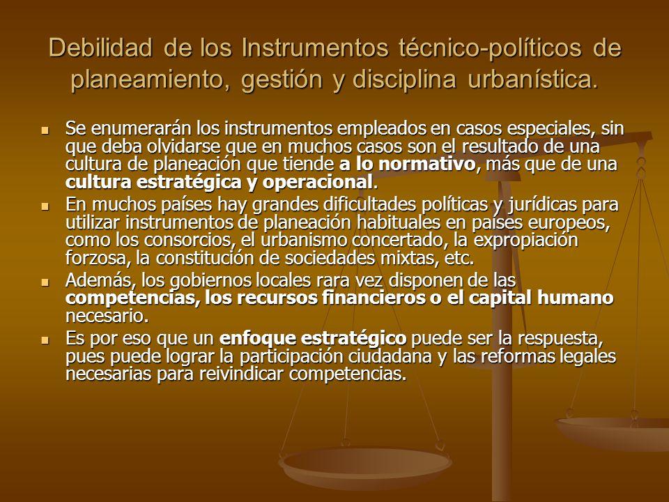 Debilidad de los Instrumentos técnico-políticos de planeamiento, gestión y disciplina urbanística. Se enumerarán los instrumentos empleados en casos e