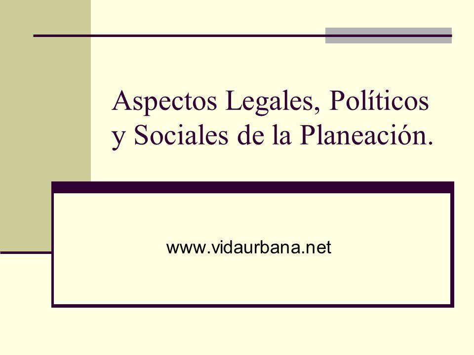 Aspectos Legales, Políticos y Sociales de la Planeación. www.vidaurbana.net