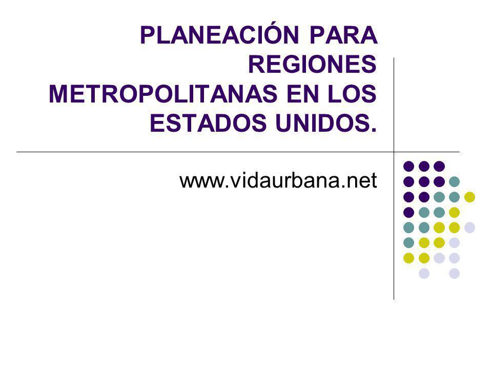 PLANEACIÓN PARA REGIONES METROPOLITANAS EN LOS ESTADOS UNIDOS. www.vidaurbana.net