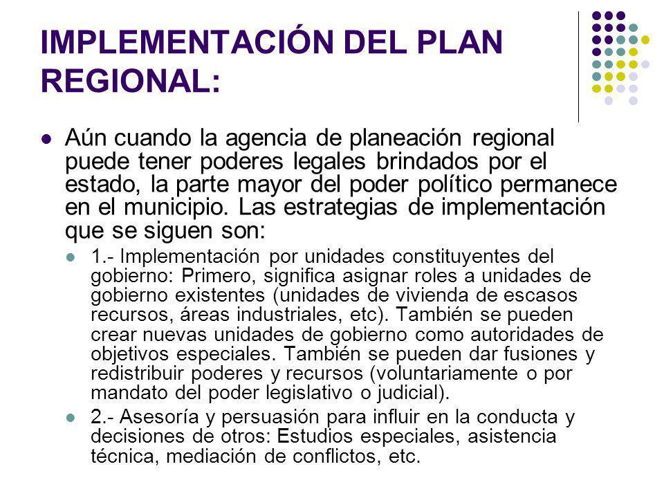 IMPLEMENTACIÓN DEL PLAN REGIONAL: Aún cuando la agencia de planeación regional puede tener poderes legales brindados por el estado, la parte mayor del