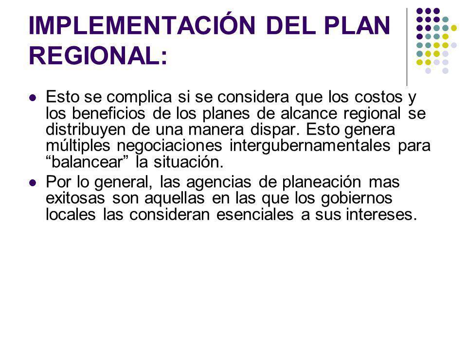 IMPLEMENTACIÓN DEL PLAN REGIONAL: Esto se complica si se considera que los costos y los beneficios de los planes de alcance regional se distribuyen de