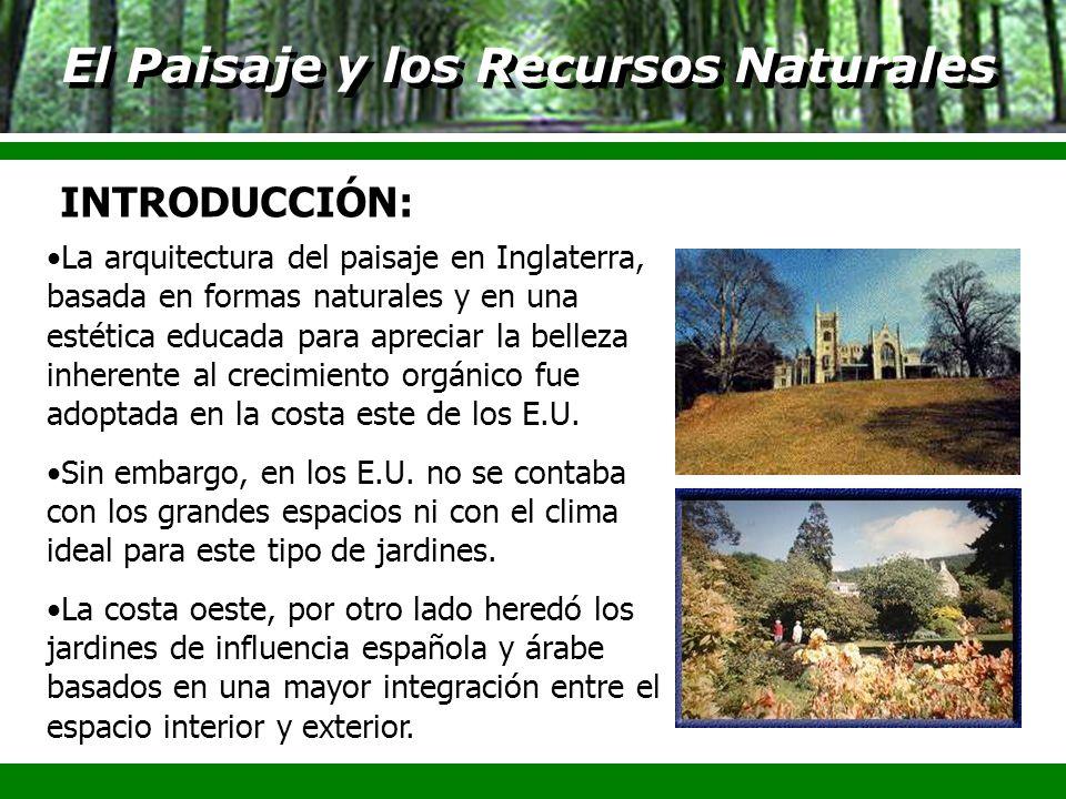 El Paisaje y los Recursos Naturales Un tema muy importante en paisajismo es la historia de los movimientos que han permitido que los gobiernos protejan zonas naturales.