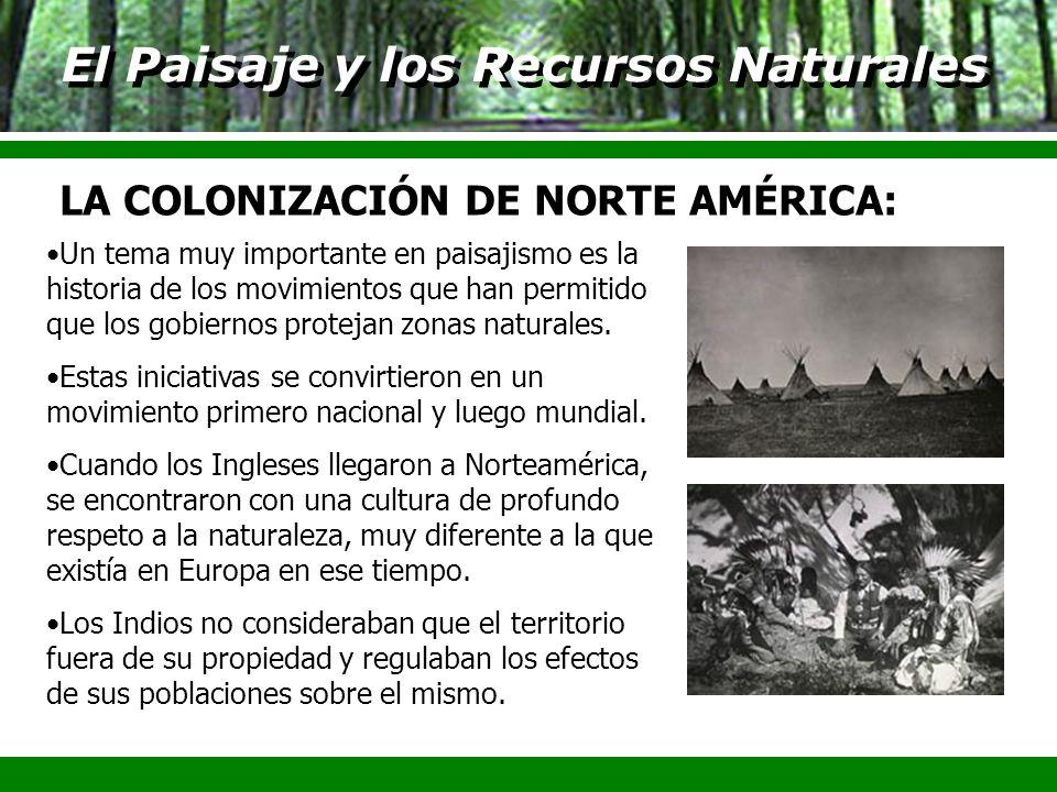 El Paisaje y los Recursos Naturales Un tema muy importante en paisajismo es la historia de los movimientos que han permitido que los gobiernos proteja
