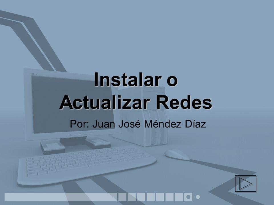 Instalar o Actualizar Redes Por: Juan José Méndez Díaz