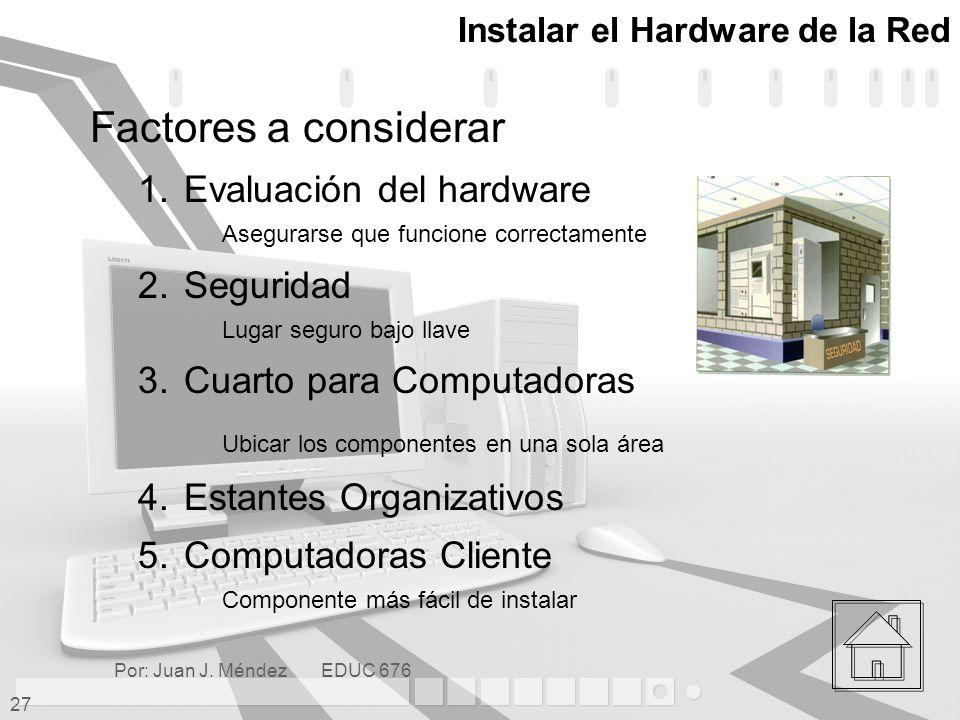 Por: Juan J.Méndez EDUC 676 27 Instalar el Hardware de la Red Factores a considerar 1.