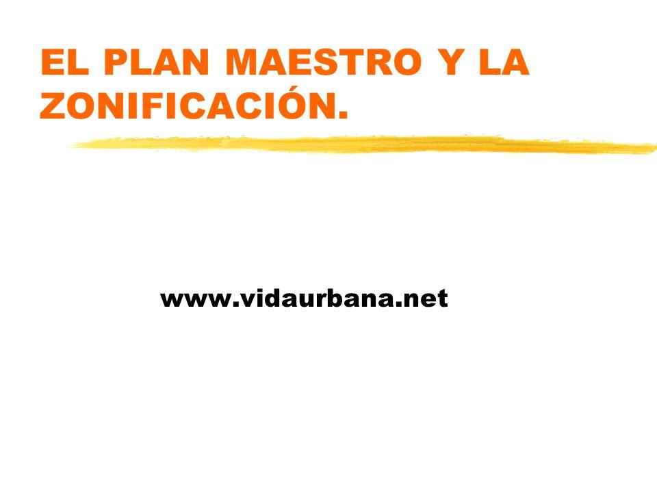 EL PLAN MAESTRO Y LA ZONIFICACIÓN. www.vidaurbana.net