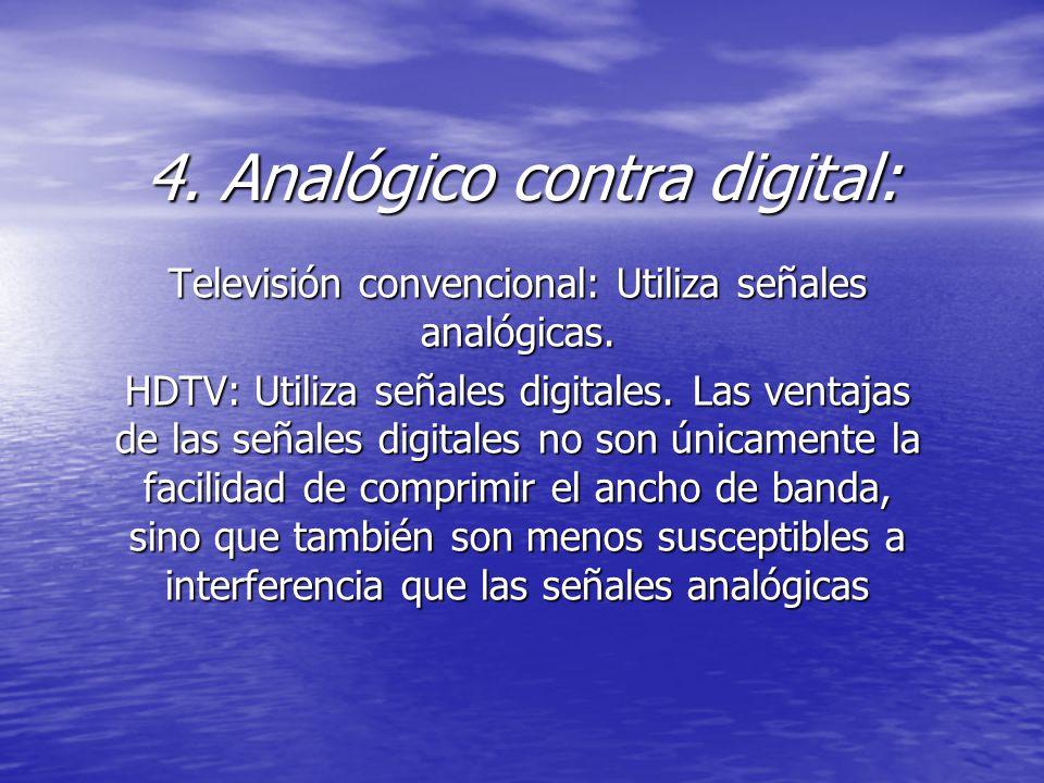 4. Analógico contra digital: Televisión convencional: Utiliza señales analógicas. HDTV: Utiliza señales digitales. Las ventajas de las señales digital