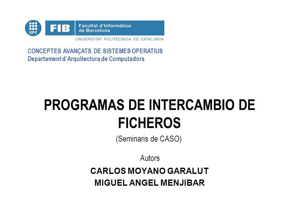 CONCEPTES AVANÇATS DE SISTEMES OPERATIUS Departament dArquitectura de Computadors (Seminaris de CASO) Autors PROGRAMAS DE INTERCAMBIO DE FICHEROS CARL
