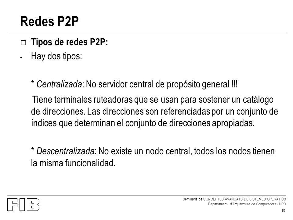 Seminaris de CONCEPTES AVANÇATS DE SISTEMES OPERATIUS Departament. dArquitectura de Computadors - UPC 10 Redes P2P o Tipos de redes P2P: - Hay dos tip