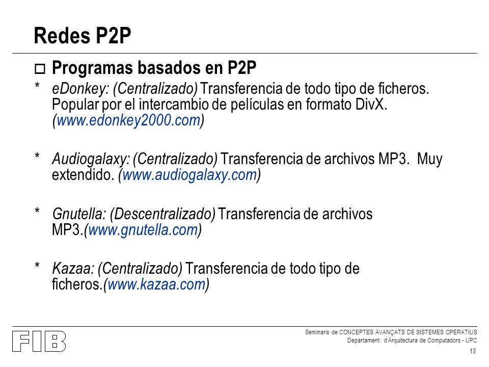 Seminaris de CONCEPTES AVANÇATS DE SISTEMES OPERATIUS Departament. dArquitectura de Computadors - UPC 13 Redes P2P o Programas basados en P2P *eDonkey