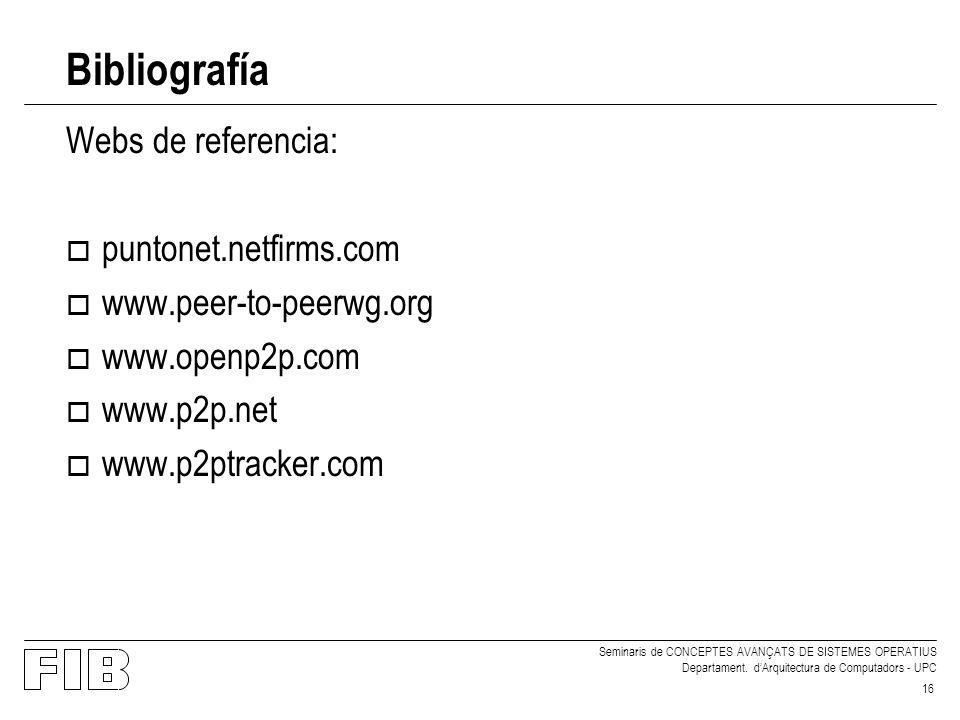 Seminaris de CONCEPTES AVANÇATS DE SISTEMES OPERATIUS Departament. dArquitectura de Computadors - UPC 16 Bibliografía Webs de referencia: o puntonet.n