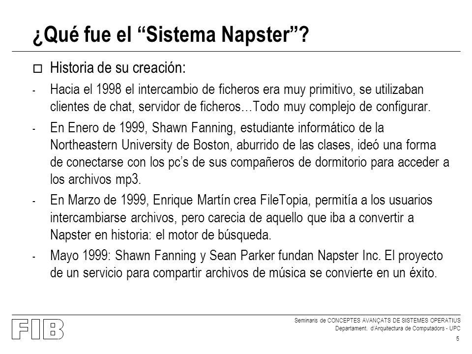 Seminaris de CONCEPTES AVANÇATS DE SISTEMES OPERATIUS Departament. dArquitectura de Computadors - UPC 5 ¿Qué fue el Sistema Napster? o Historia de su
