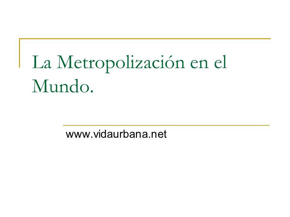 La Metropolización en el Mundo. www.vidaurbana.net