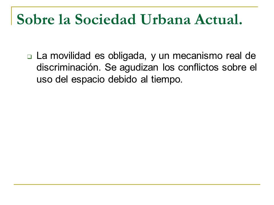 Sobre la Sociedad Urbana Actual.La movilidad es obligada, y un mecanismo real de discriminación.