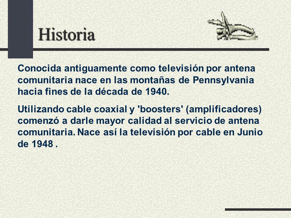 Historia Conocida antiguamente como televisión por antena comunitaria nace en las montañas de Pennsylvania hacia fines de la década de 1940. Utilizand