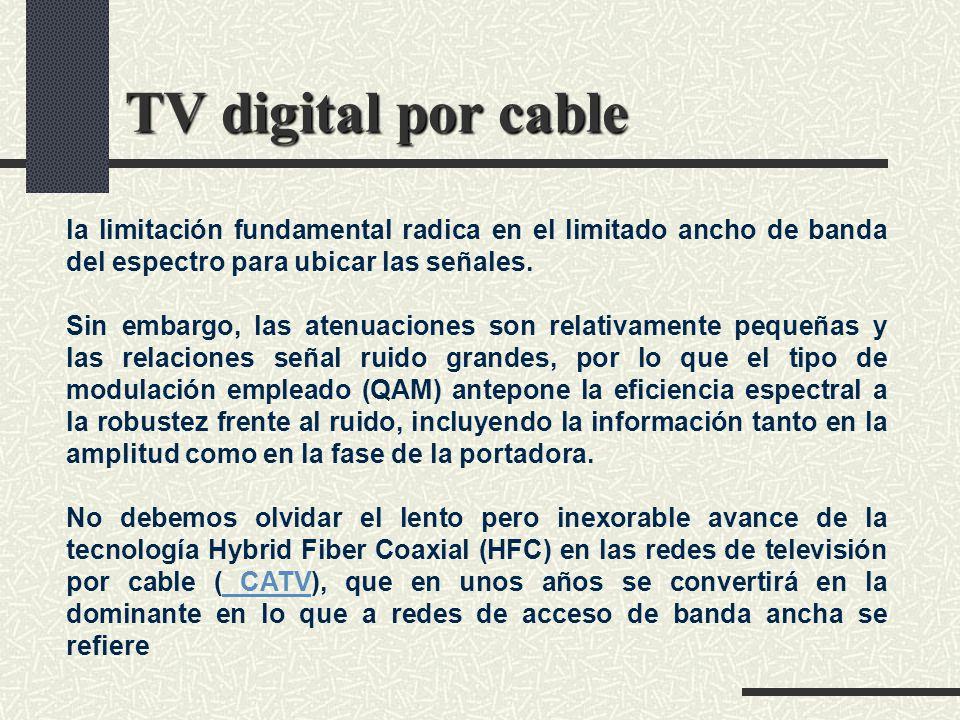 TV digital por cable la limitación fundamental radica en el limitado ancho de banda del espectro para ubicar las señales. Sin embargo, las atenuacione
