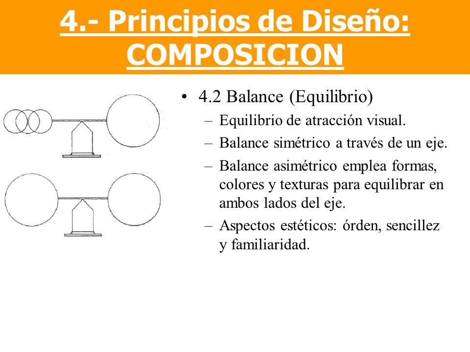 4.2 Balance (Equilibrio) –Equilibrio de atracción visual. –Balance simétrico a través de un eje. –Balance asimétrico emplea formas, colores y texturas