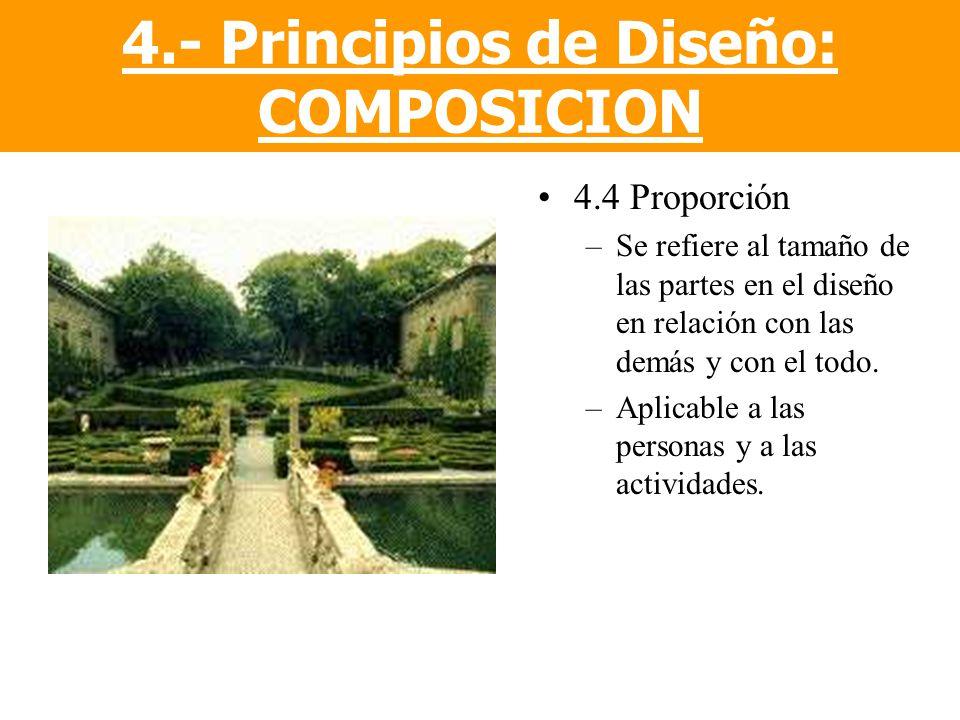 4.4 Proporción –Se refiere al tamaño de las partes en el diseño en relación con las demás y con el todo. –Aplicable a las personas y a las actividades