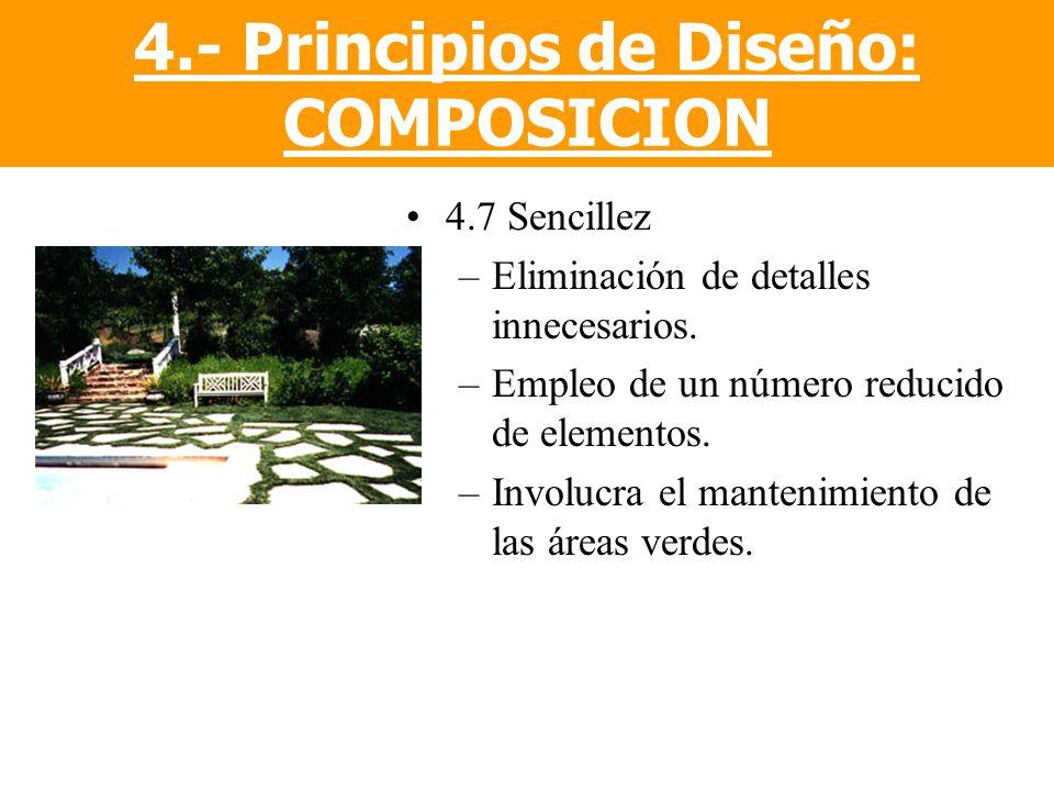 4.7 Sencillez –Eliminación de detalles innecesarios. –Empleo de un número reducido de elementos. –Involucra el mantenimiento de las áreas verdes. 4.-
