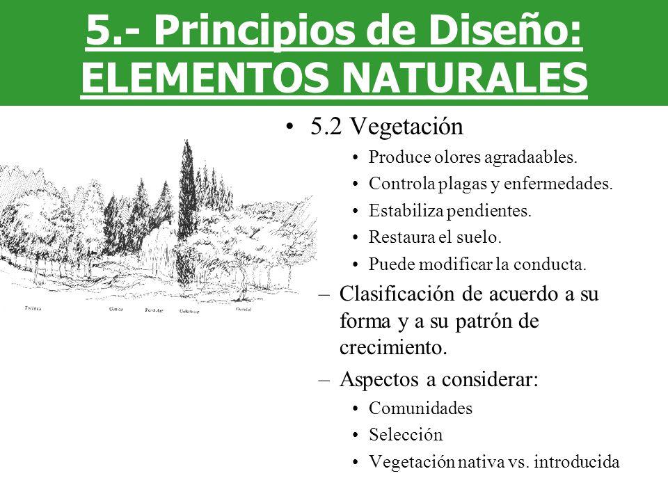 5.2 Vegetación Produce olores agradaables. Controla plagas y enfermedades. Estabiliza pendientes. Restaura el suelo. Puede modificar la conducta. –Cla