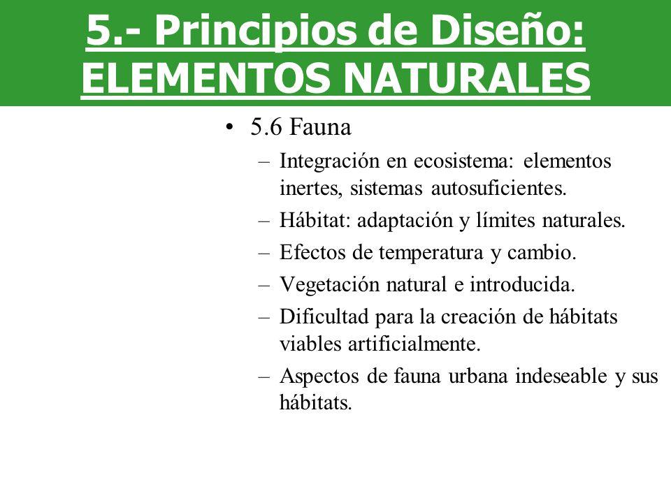5.6 Fauna –Integración en ecosistema: elementos inertes, sistemas autosuficientes. –Hábitat: adaptación y límites naturales. –Efectos de temperatura y