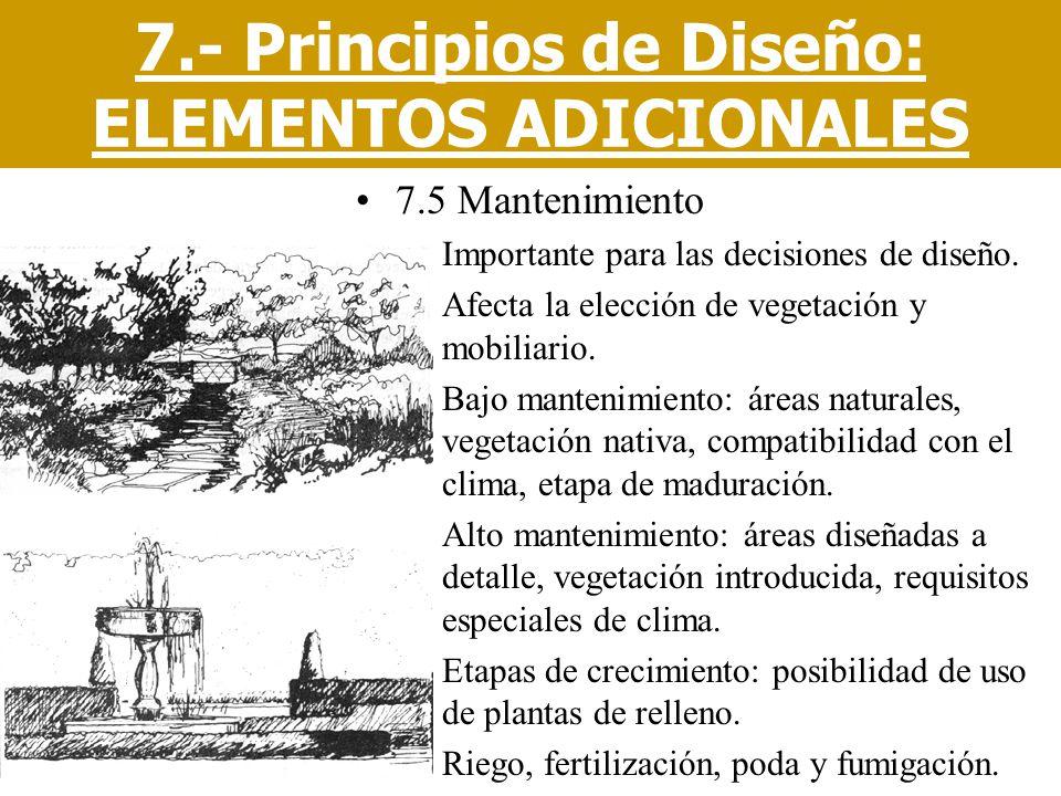 7.5 Mantenimiento –Importante para las decisiones de diseño. –Afecta la elección de vegetación y mobiliario. –Bajo mantenimiento: áreas naturales, veg