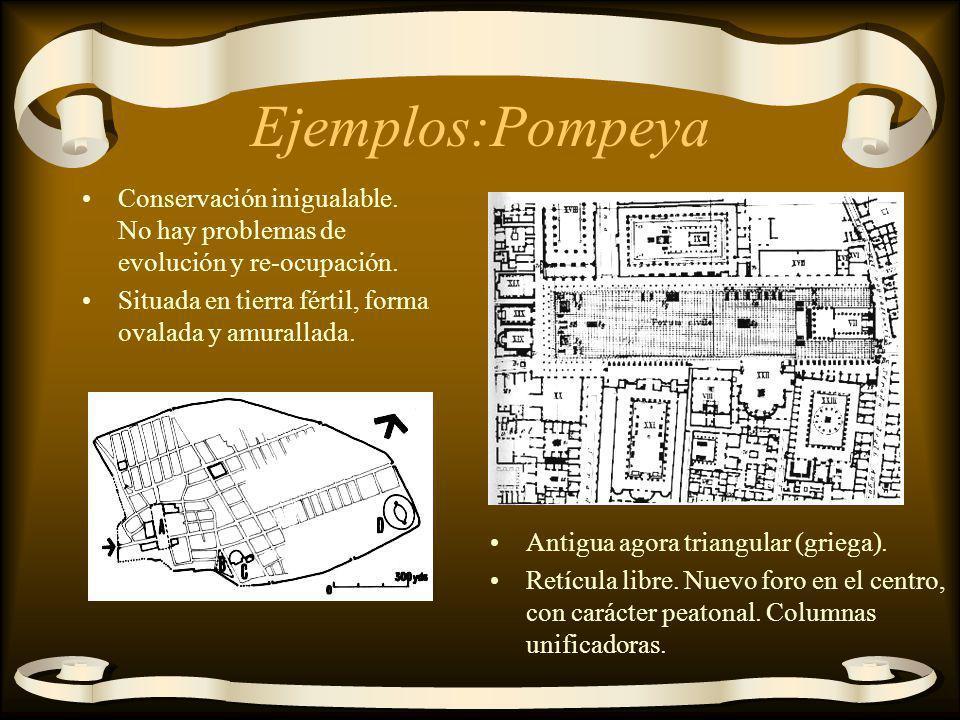 Ejemplos:Pompeya Conservación inigualable. No hay problemas de evolución y re-ocupación. Situada en tierra fértil, forma ovalada y amurallada. Antigua