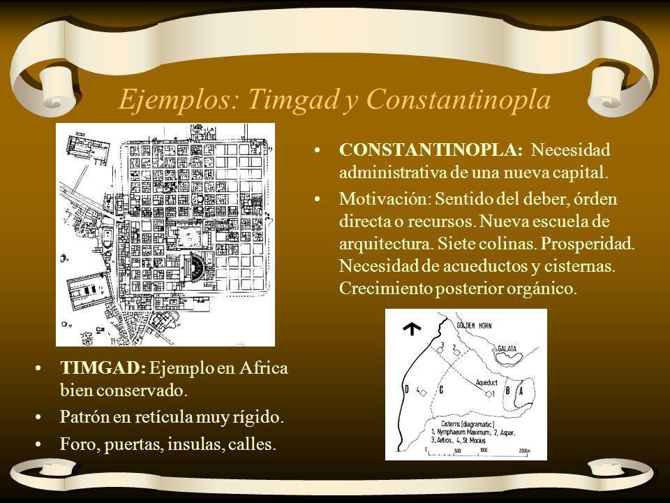 Ejemplos: Timgad y Constantinopla TIMGAD: Ejemplo en Africa bien conservado. Patrón en retícula muy rígido. Foro, puertas, insulas, calles. CONSTANTIN
