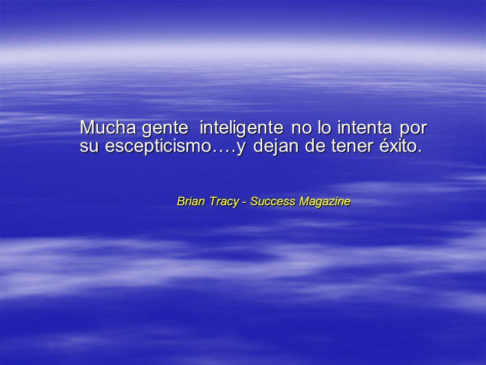 Mucha gente inteligente no lo intenta por su escepticismo….y dejan de tener éxito.