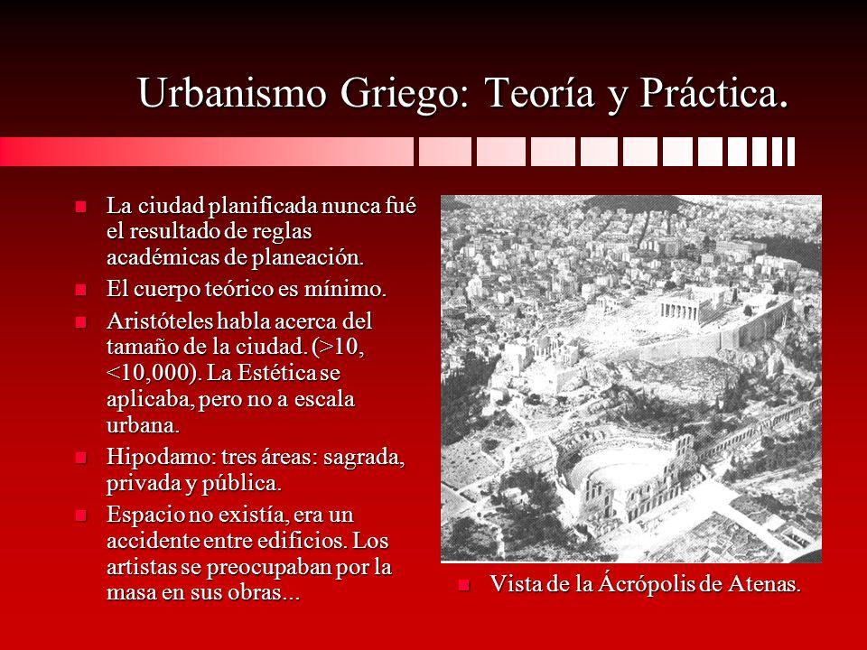 Urbanismo Griego: Teoría y Práctica. n La ciudad planificada nunca fué el resultado de reglas académicas de planeación. n El cuerpo teórico es mínimo.