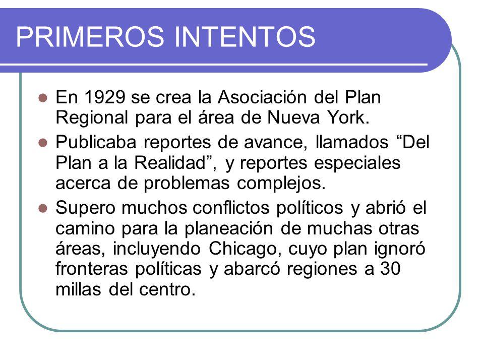 PRIMEROS INTENTOS En 1929 se crea la Asociación del Plan Regional para el área de Nueva York. Publicaba reportes de avance, llamados Del Plan a la Rea