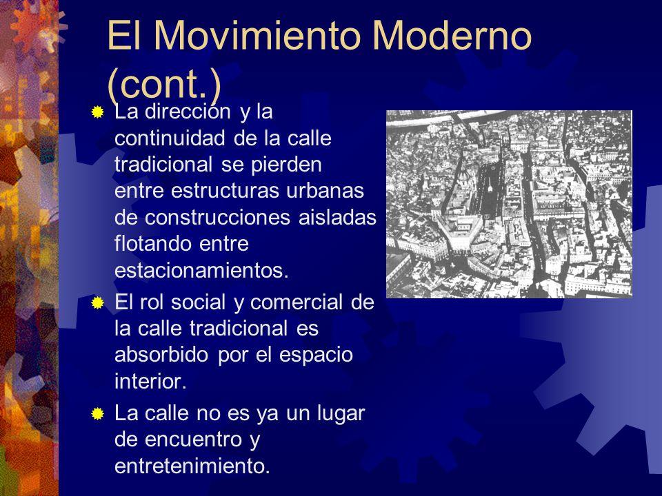 El Movimiento Moderno (cont.) La dirección y la continuidad de la calle tradicional se pierden entre estructuras urbanas de construcciones aisladas fl