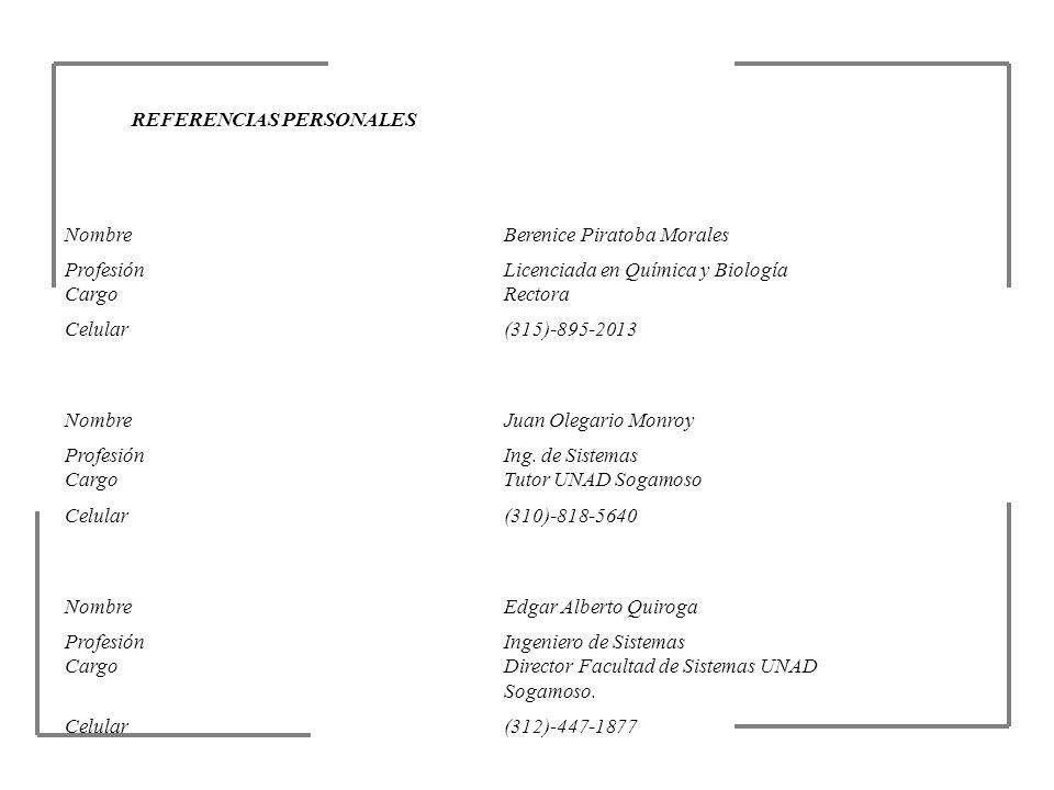 REFERENCIAS PERSONALES NombreBerenice Piratoba Morales Profesión Cargo Licenciada en Química y Biología Rectora Celular(315)-895-2013 NombreJuan Olega