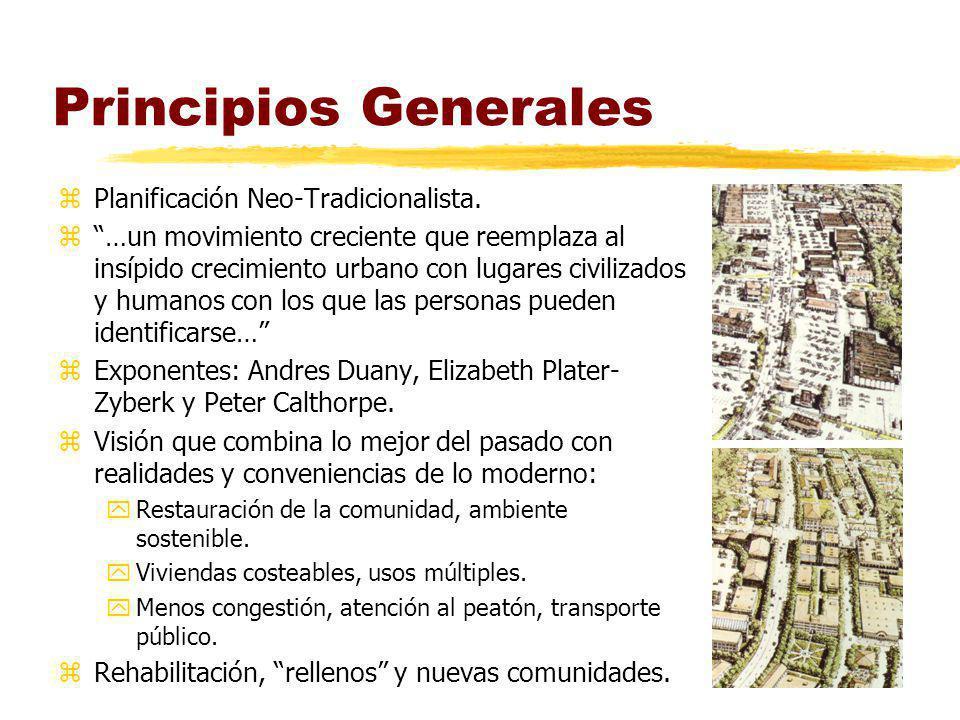Principios Generales zPlanificación Neo-Tradicionalista. z…un movimiento creciente que reemplaza al insípido crecimiento urbano con lugares civilizado