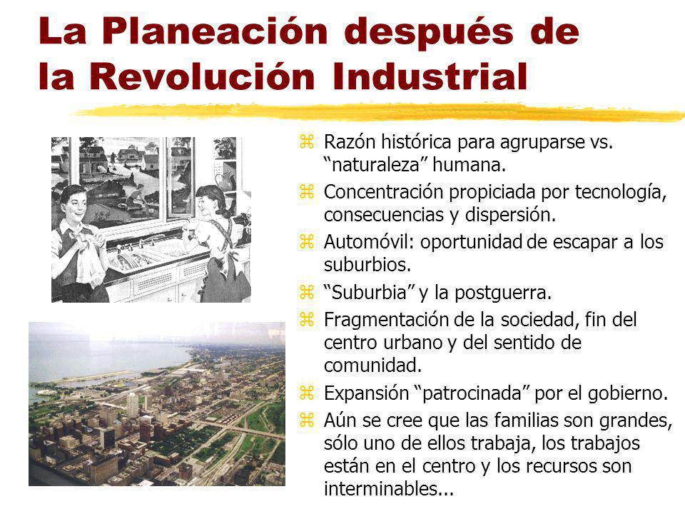 La Planeación después de la Revolución Industrial zRazón histórica para agruparse vs. naturaleza humana. zConcentración propiciada por tecnología, con