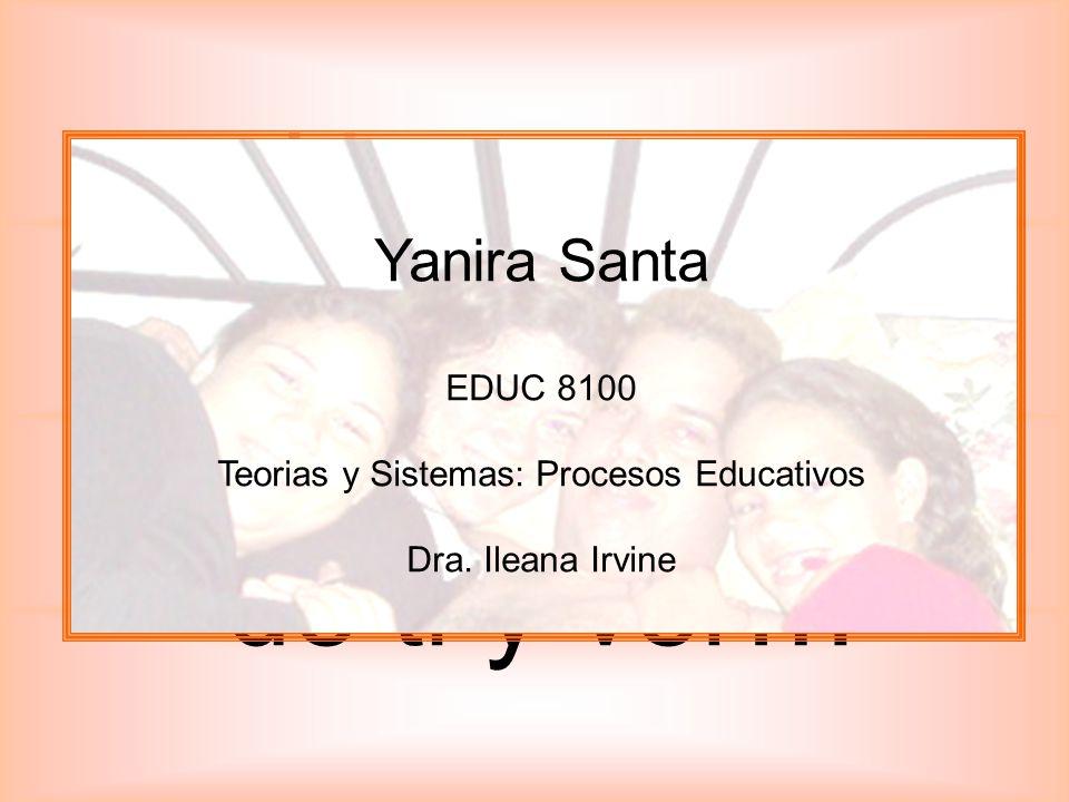 Hoy vas a conseguir reirte hasta de ti y ver… Que lo has logrado Yanira Santa EDUC 8100 Teorias y Sistemas: Procesos Educativos Dra. Ileana Irvine