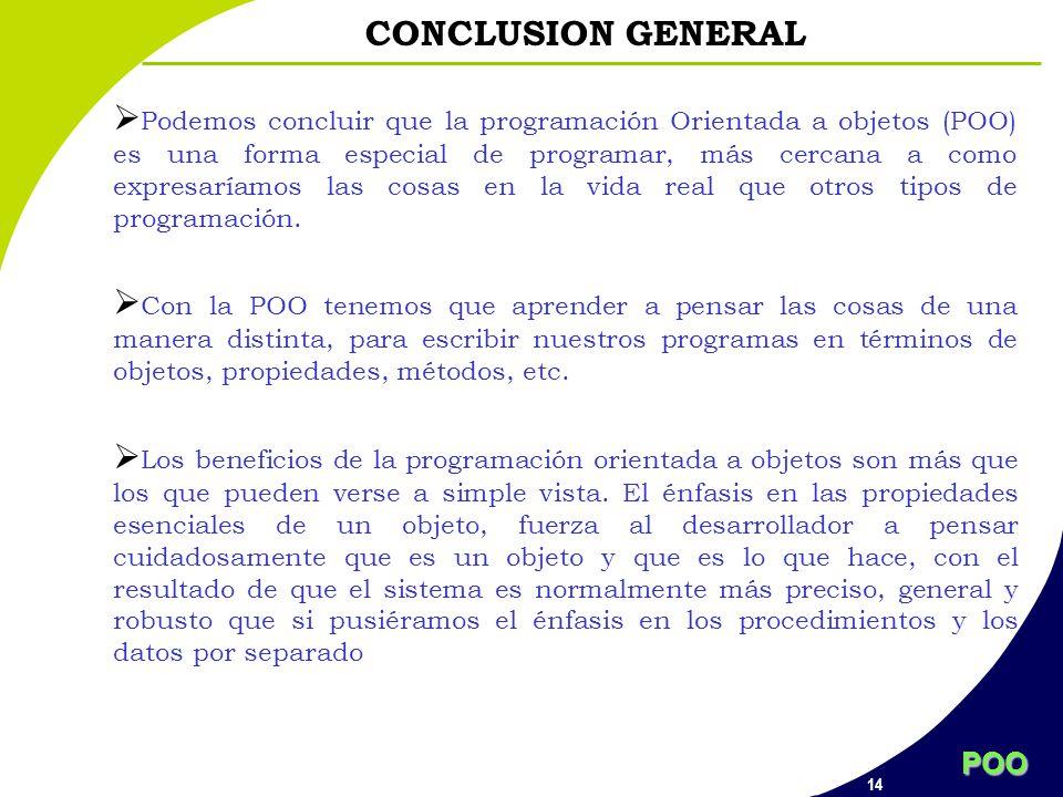 POO 14 CONCLUSION GENERAL Podemos concluir que la programación Orientada a objetos (POO) es una forma especial de programar, más cercana a como expres