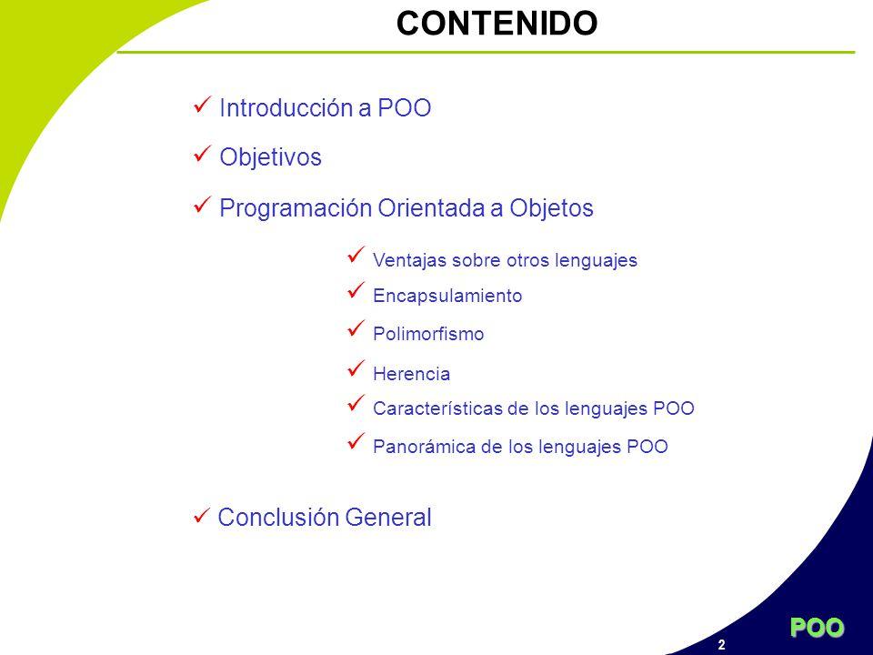 POO 2 CONTENIDO Introducción a POO Objetivos Programación Orientada a Objetos Conclusión General Ventajas sobre otros lenguajes Encapsulamiento Polimo
