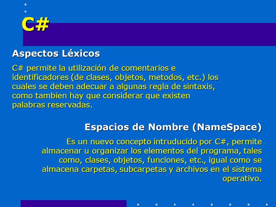 C# Aspectos Léxicos C# permite la utilización de comentarios e identificadores (de clases, objetos, metodos, etc.) los cuales se deben adecuar a algun