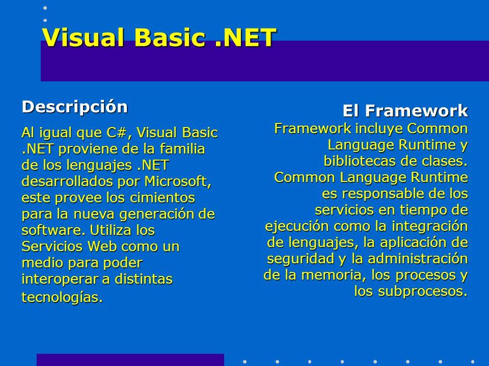 Descripción Al igual que C#, Visual Basic.NET proviene de la familia de los lenguajes.NET desarrollados por Microsoft, este provee los cimientos para