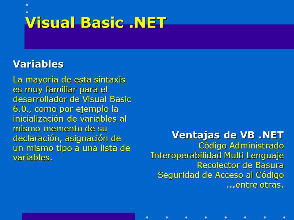 Visual Basic.NET Variables La mayoría de esta sintaxis es muy familiar para el desarrollador de Visual Basic 6.0., como por ejemplo la inicialización