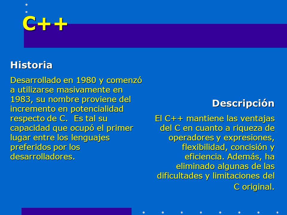 C++ Historia Desarrollado en 1980 y comenzó a utilizarse masivamente en 1983, su nombre proviene del incremento en potencialidad respecto de C. Es tal
