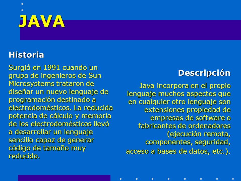JAVA Historia Surgió en 1991 cuando un grupo de ingenieros de Sun Microsystems trataron de diseñar un nuevo lenguaje de programación destinado a elect