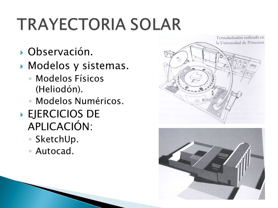 Observación. Modelos y sistemas. Modelos Físicos (Heliodón). Modelos Numéricos. EJERCICIOS DE APLICACIÓN: SketchUp. Autocad.
