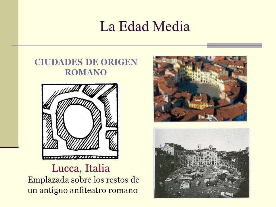 La Edad Media CIUDADES DE ORIGEN ROMANO Lucca, Italia Emplazada sobre los restos de un antiguo anfiteatro romano