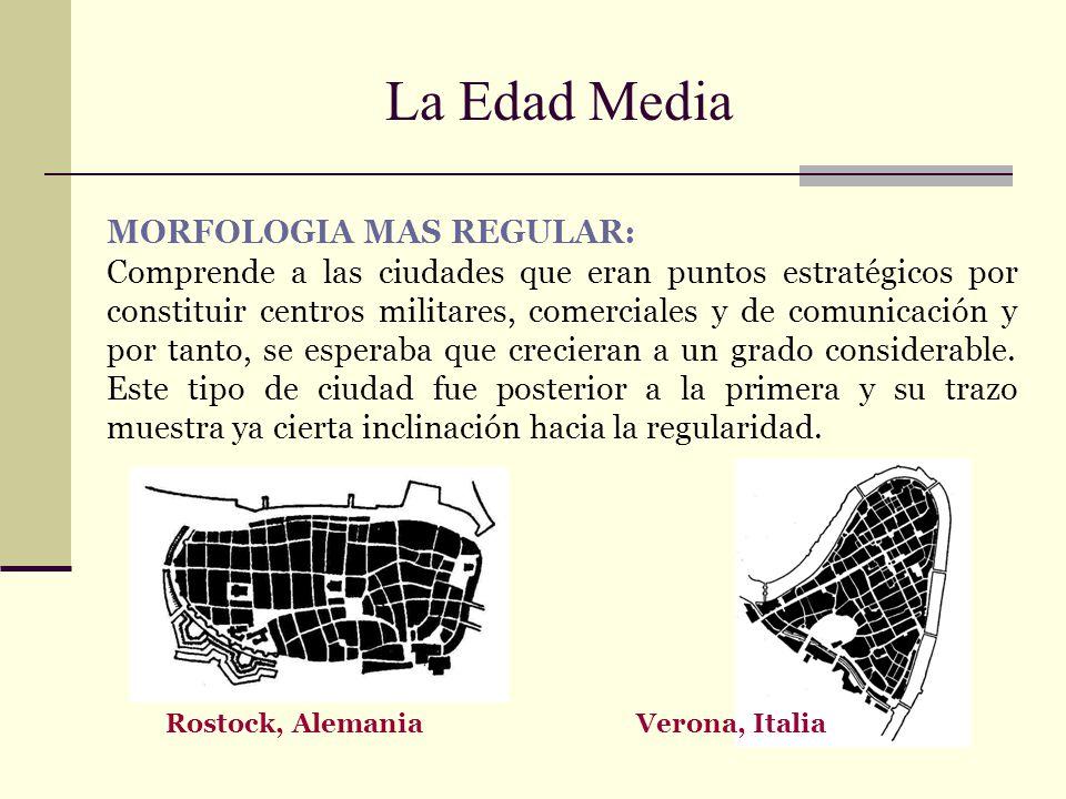 La Edad Media Verona, Italia Rostock, Alemania MORFOLOGIA MAS REGULAR: Comprende a las ciudades que eran puntos estratégicos por constituir centros mi